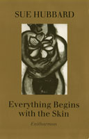 Sue Hubbard Poet Everything begins with the Skin