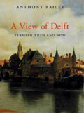 Sue Hubbard Critic Anthony Bailey A View of Delft
